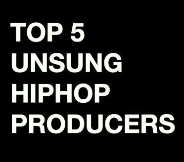 Top 5 Unsung Hip Hop Producers