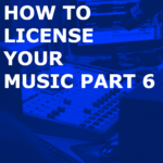 How To License Your Music Case Study Part 6