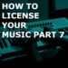 How To License Your Music Case Study Part 7
