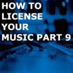 How To License Your Music Case Study Part 9