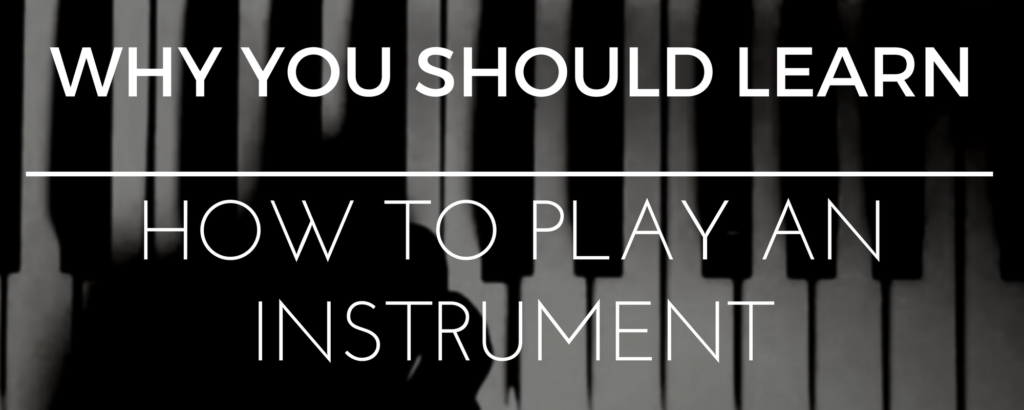 why you should learn how to play an instrument