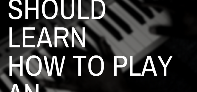 Why You Should Learn To Play An Instrument